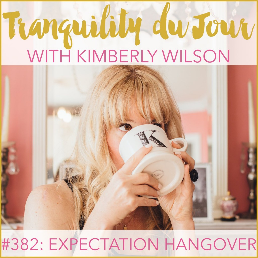 Tranquility du Jour #382: Expectation Hangover