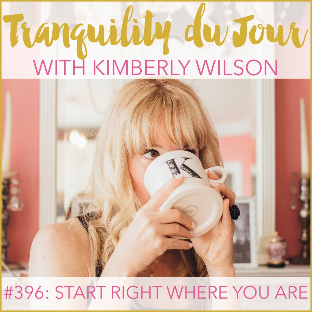 Tranquility du jour #396: Start Right Where You Are